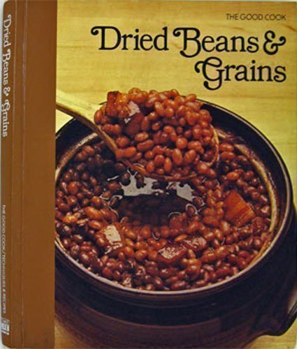 Dried Beans & Grains (The Good Cook, Techniques & Recipes)