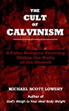 The Cult of Calvinism, Michael Scott Lowery, 1493736361