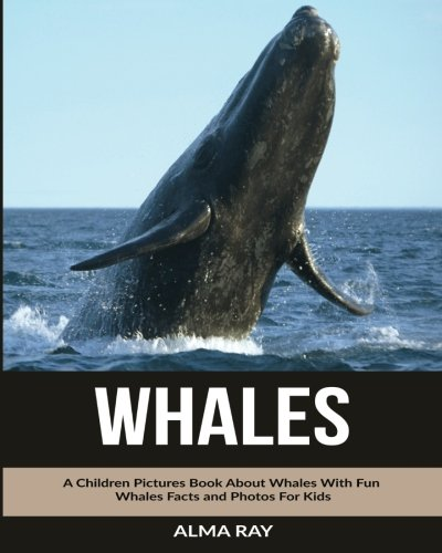 (Whales: A Children Pictures Book About Whales With Fun Whales Facts and Photos For Kids)