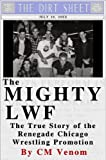 The Mighty LWF: The True Story of the Renegade Chicago Wrestling Promotion