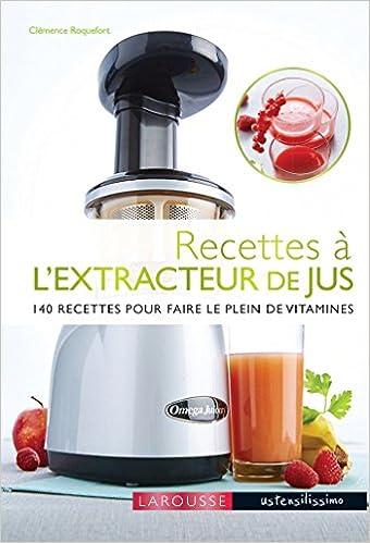 Amazon Fr Recettes A L Extracteur De Jus 140 Recettes Pour Faire