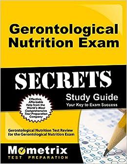Gerontological Nutrition Exam Secrets Study Guide: Gerontological Nutrition Test Review for the Gerontological Nutrition Exam