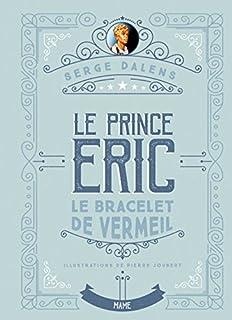 Le prince Eric 01 : Le bracelet de vermeil, Dalens, Serge