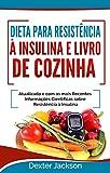 Dieta para Resistência à Insulina e Livro de Cozinha: Atualizado e com as mais Recentes Informações Científicas sobre Resistência à Insulina (Insulin Resistance ... Português/Portuguese) (Portuguese Edition)