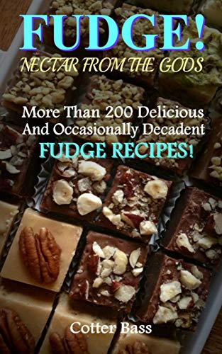 FUDGE!: A Vast Culinary Collection With More Than 200 Delicious, Delectable, And Occasionally Decadent Fudge Recipes!