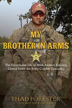 My Brother in Arms: The Exceptional Life of Mark Andrew Forester, United States Air Force Combat Controller by [Forester, Thad]