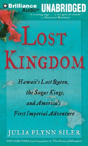 Lost Kingdom: Hawaii's Last Queen, the Sugar Kings, and America's First Imperial Adventure by Brilliance Audio