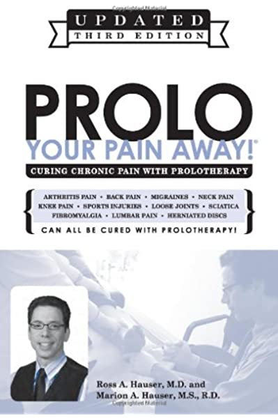 Prolo Your Pain Away! Curing Chronic Pain with Prolotherapy: Ross A.  Hauser, MD, Marion A. Hauser, MS, RD: 9780979633706: Amazon.com: Books