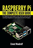 Raspberry Pi: The Complete User Guide for Beginners