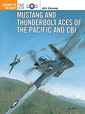 Mustang and Thunderbolt Aces of the Pacific and CBI (Osprey Aircraft of the Aces No 26)
