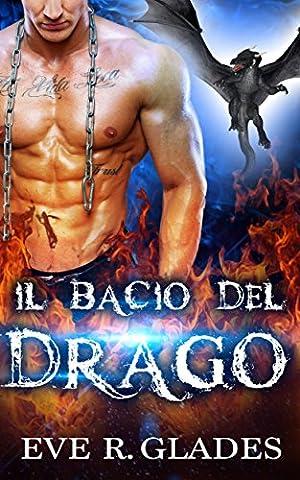 Il Bacio del Drago: Romanzo Rosa Paranormale, Mutaforma, Seconda Opportunità (Italian Edition)