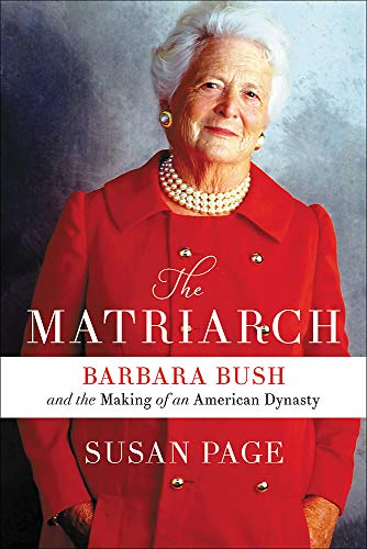 The Matriarch: Barbara Bush and the Making of an American Dynasty (Best Biographies And Memoirs)