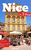 Nice, France in 3 Days (Travel Guide 2018): Best Things to Do in Nice in 72 Hours.: Where to Stay,What to See,Where to Eat,Where to Go Out in the Evening,How to Save Money and Time in Nice, France.