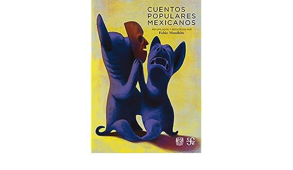 Cuentos populares mexicanos eBook: Fabio Morábito, Israel Barrón, Abraham Palomino, Juan Balcázar, Manuel Esquivel, Isidro R. Monroy, Ricardo Vanden Broeck, ...