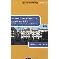 Die Namen der Hamburger Märkte und Plätze. Woher sie kommen und was sie bedeuten. Komplett von A bis Z