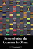 Remembering the Germans in Ghana (American University Studies)