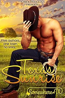 Texas Sunrise (Somewhere, TX Saga Book 1) by [Klein, KC, Vaughn, Jodi, Syme, R.L., Shannan, Krystal, Daye, Lavender, Boyd, Becca]