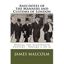 Anecdotes of the Manners and Customs of London: During The Eighteenth Century ; Volume 2 (of 2)