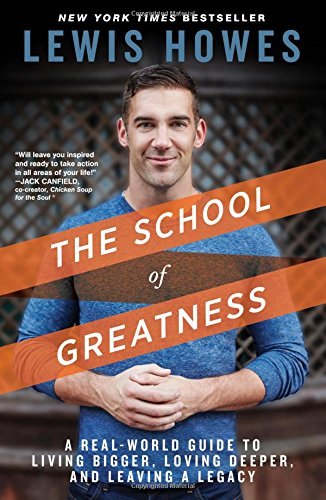 The School of Greatness: A Real-World Guide to Living Bigger, Loving Deeper, and Leaving a Legacy [Lewis Howes] (Tapa Blanda)