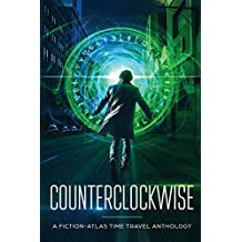 Counterclockwise: A Fiction-Atlas Time Travel Anthology