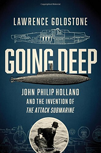 Going Deep: John Philip Holland and the Invention of the Attack Submarine cover
