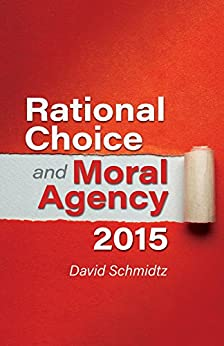 Rational Choice & Moral Agency: 2015 by [Schmidtz, David]