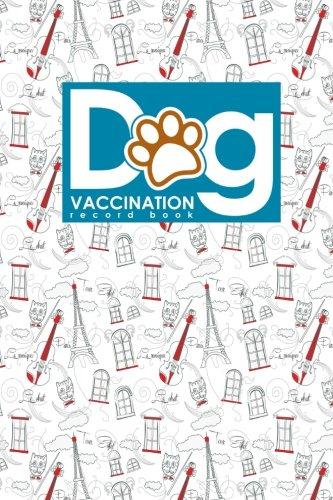 Dog Vaccination Record Book: Canine Vaccine Record, Vaccination Record, Puppy Vaccination Record Template, Vaccine Book, Cute Paris & Music Cover (Volume 50)