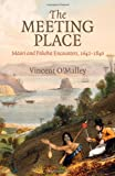img - for The Meeting Place: Maori and Pakeha Encounters, 1642 1840 book / textbook / text book