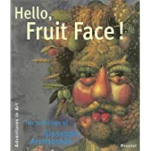 Hello, Fruit Face!: The Paintings of Giuseppe Arcimboldo (Adventures in Art) by Claudia Strand (1999-03-04)