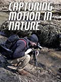 Capturing Motion In Nature