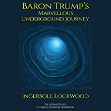 Baron Trump's Marvellous Underground Journey Audiobook by Ingersoll Lockwood, Digital Papyrus Narrated by Joe Wosik