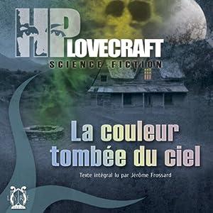 La couleur tombée du ciel | Livre audio Auteur(s) : H. P. Lovecraft Narrateur(s) : Jérome Frossard