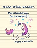 "Dear Third Grader, Be Awesome. Be Yourself! XOXO Your Unicorn: Cute Unicorn Notebook - Wide Ruled  (8.5"" X 11"" - 102 pages) 3rd Grade Gifts for Girls, Back to School Supplies"