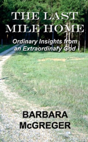 Book: The Last Mile Home - Ordinary Insights from an Extraordinary God by Barbara McGreger
