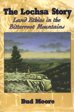 The Lochsa Story: Land Ethics in the Bitterroot Mountains by Bud Moore (1996-10-01)