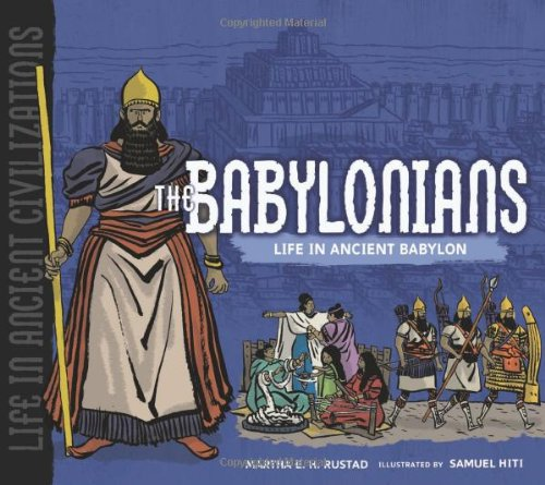 The Babylonians: Life in Ancient Babylon (Life in Ancient Civilizations)