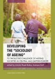 "Developing the ""Sociology of Ageing"": To Tackle the Challenge of Ageing Societies in Central and Eastern Europe, , 8323333041"