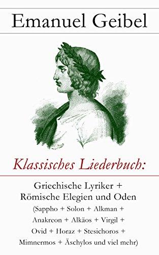 Klassisches Liederbuch: Griechische Lyriker + Römische Elegien und Oden (Sappho + Solon + Alkman + Anakreon + Alkäos + Virgil + Ovid + Horaz + Stesichoros ... (Anthologie von L. Horst) (German Edition)