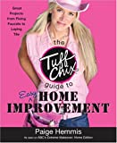 The Tuff Chix Guide to Easy Home Improvement, Paige Hemmis, 0452287618