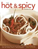 The Hot & Spicy Cookbook: Over 325 Sizzling Dishes From The Caribbean, Mexico, Africa, The Middle East, India And Thailand, Shown In 1250 photographs