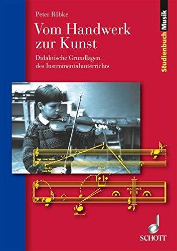 Vom Handwerk zur Kunst: Didaktische Grundlagen des Instrumentalunterrichts (Studienbuch Musik)