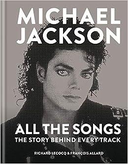Michael Jackson All The Songs Story Behind Every Track Richard Lecocq Francois Allard 9781788400572 Amazon Books