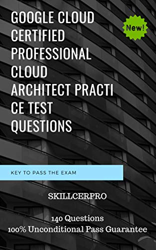 Google Cloud Certified Professional Cloud Architect Dumps: Google Cloud  Certified Professional Cloud Architect practice exam test Questions