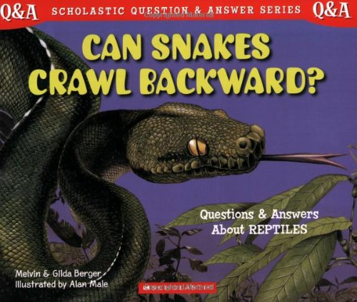 Can Snakes Crawl Backwards? Scholastic Q & A: Reptiles (Scholastic Question & Answer)