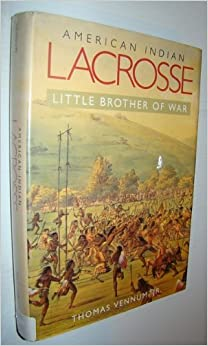 American Indian Lacrosse: Little Brother of War by Thomas, Jr. Vennum (1994-04-02)