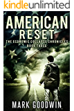 American Reset: A Post-Apocalyptic Tale of America's Coming Financial Downfall (The Economic Collapse Chronicles Book 3)