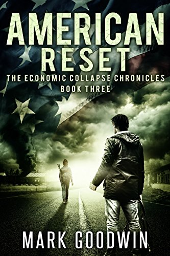 American Reset: A Post-Apocalyptic Tale of America's Coming Financial Downfall (The Economic Collapse Chronicles Book 3) by [Goodwin, Mark]
