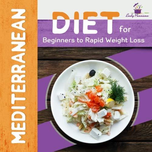 The Mediterranean: Mediterranean Diet for Beginners to Rapid Weight Loss (Mediterranean Diet Cookbook Volume 1)