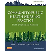 Community/Public Health Nursing Practice - E-Book: Health for Families and Populations (Maurer, Community/Public Health Nursing Practice)