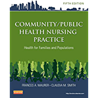 Community/Public Health Nursing Practice - E-Book: Health for Families and Populations (Maurer, Community/ Public Health Nursing Practice)